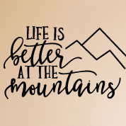 Life Is Better at the Mountains