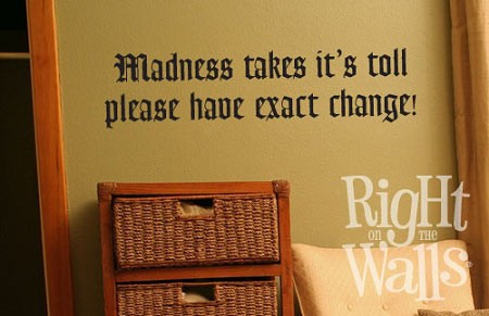 Madness Takes It\'s Toll Quote Wall Decals, Vinyl Art Stickers