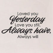 Love You Yesterday, Love You Still Wall Decal, Wall Quote