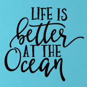 Life Is Better at the Ocean