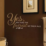 Yes You Are The Fairest Bathroom Wall Decal